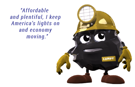 Affordable and plentiful, I keep America's lights on and economy moving. -Lumpy